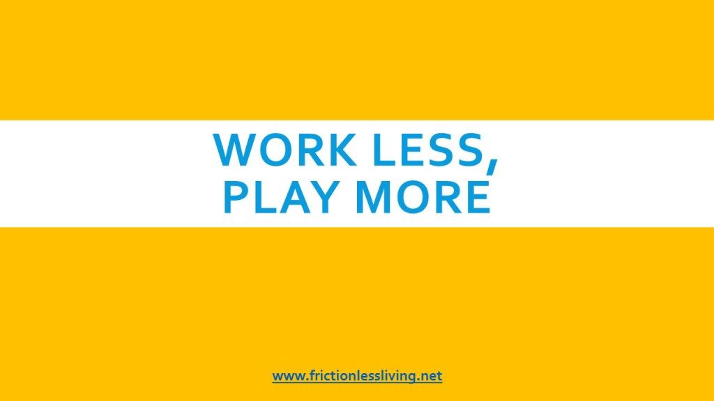 Work Less Play More Graphic
